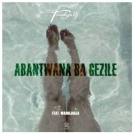 ThackzinDJ - Abantwana Bagezile Ft. Wadijaja